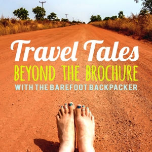 Travel Tales Beyond The Brochure With The Barefoot Backpacker